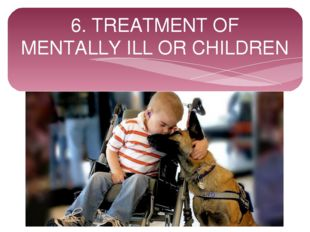 6. TREATMENT OF MENTALLY ILL OR CHILDREN