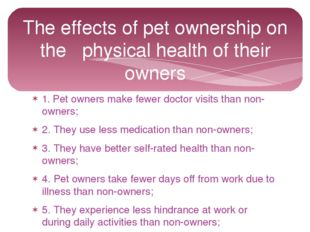 1. Pet owners make fewer doctor visits than non-owners; 2. They use less medi