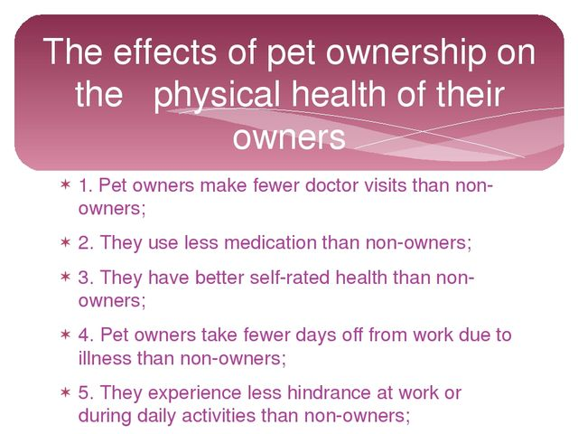 1. Pet owners make fewer doctor visits than non-owners; 2. They use less medi...