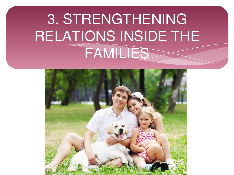 3. STRENGTHENING RELATIONS INSIDE THE FAMILIES
