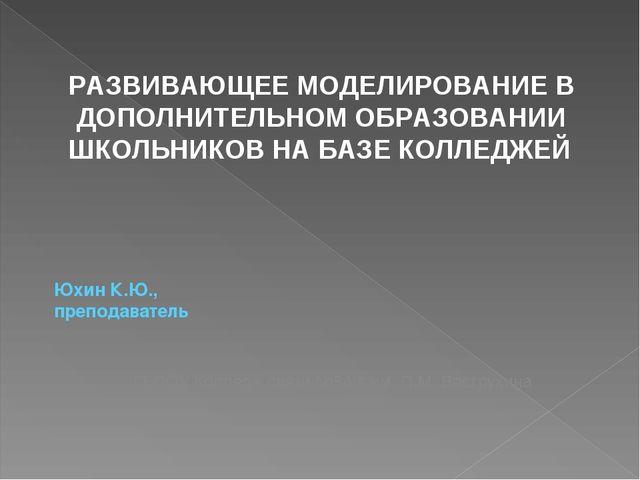 Юхин К.Ю., преподаватель ГБПОУ Колледж связи №54 г. им. П.М. Вострухина Москв...
