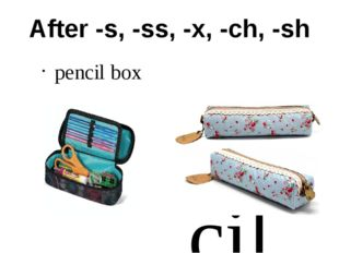 After -s, -ss, -x, -ch, -sh pencil box pencil boxes [iz]