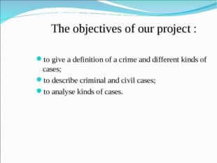 The objectives of our project : to give a definition of a crime and differen