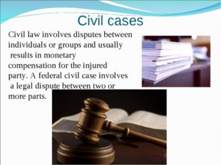 Civil cases Civil law involves disputes between individuals or groups and usu
