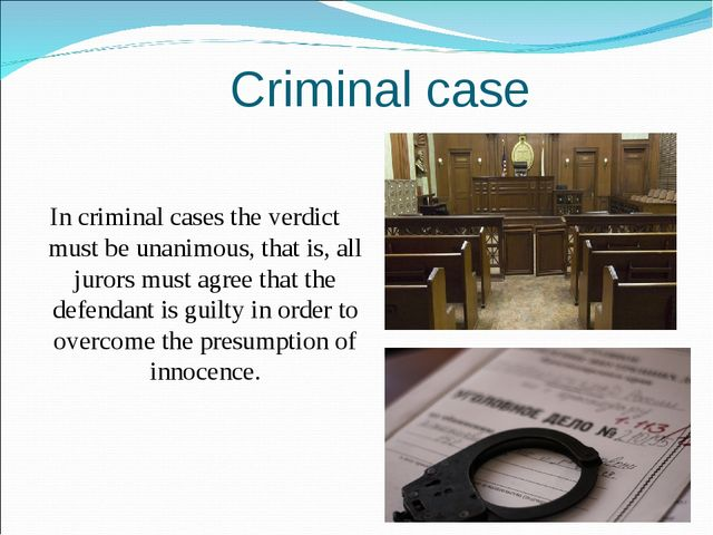 Criminal case In criminal cases the verdict must be unanimous, that is, all j...