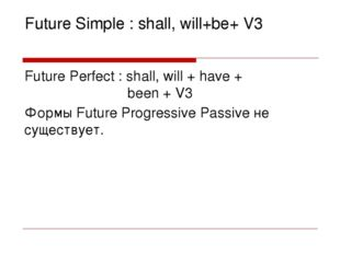 Future Simple : shall, will+be+ V3 Future Perfect : shall, will + have + been