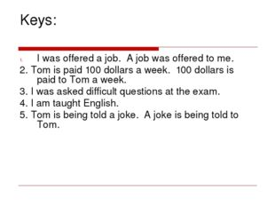 Keys: I was offered a job. A job was offered to me. 2. Tom is paid 100 dollar