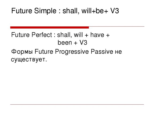Future Simple : shall, will+be+ V3 Future Perfect : shall, will + have + been...