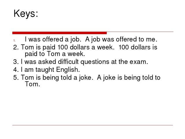 Keys: I was offered a job. A job was offered to me. 2. Tom is paid 100 dollar...