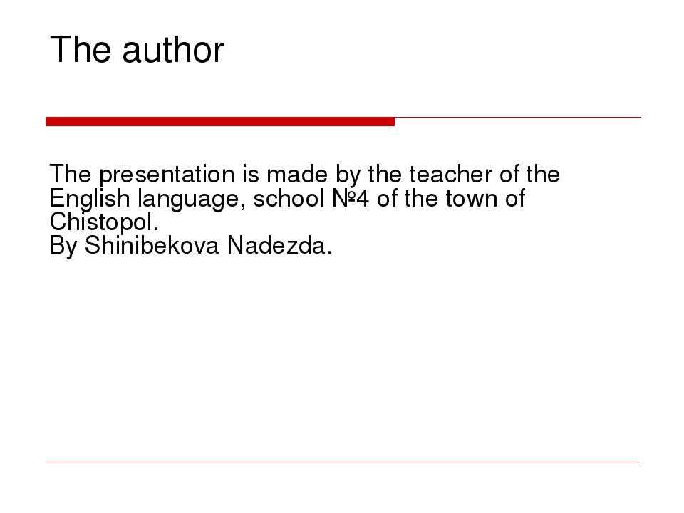 The author The presentation is made by the teacher of the English language, s...
