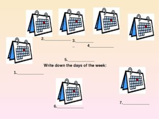 Write down the days of the week: 1.____________ 5.____________ 2.____________