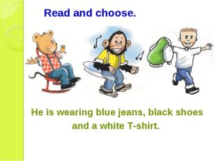 He is wearing blue jeans, black shoes and a white T-shirt. Read and choose.