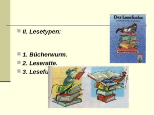 II. Lesetypen: 1. Bücherwurm. 2. Leseratte. 3. Lesefuchs.