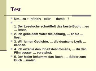 Test Um…zu + Infinitiv oder damit ? 1. Der Lesefuchs schnüffelt das beste Buc