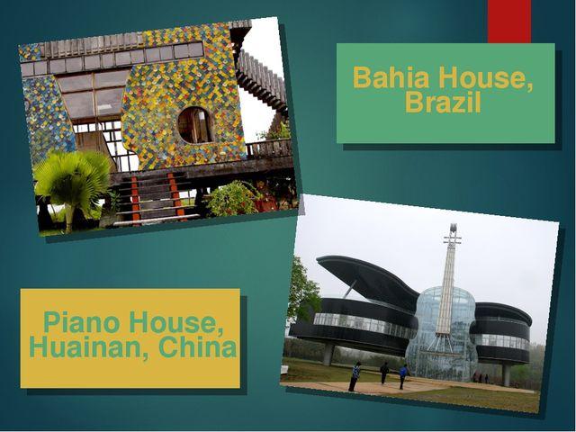 Piano House, Huainan, China Bahia House, Brazil
