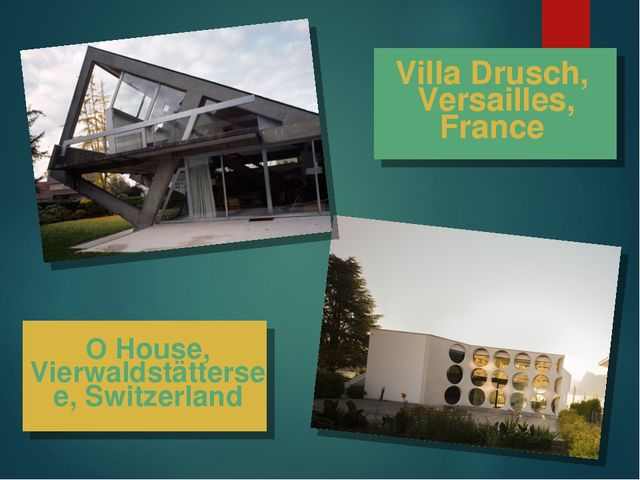 O House, Vierwaldstättersee, Switzerland Villa Drusch, Versailles, France