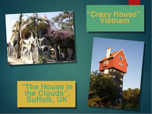 """""""The House in the Clouds"""", Suffolk, UK """"Crazy House"""". Vietnam"""