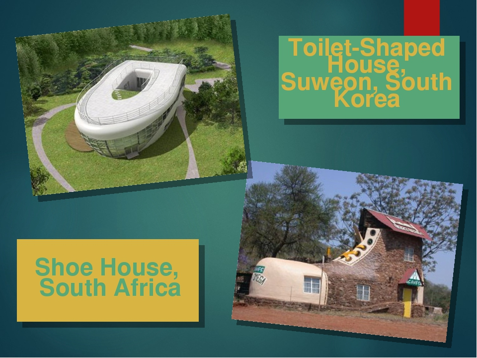 Shoe House, South Africa Toilet-Shaped House, Suweon, South Korea