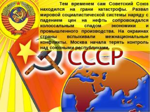 Тем временем сам Советский Союз находился на грани катастрофы. Развал мирово