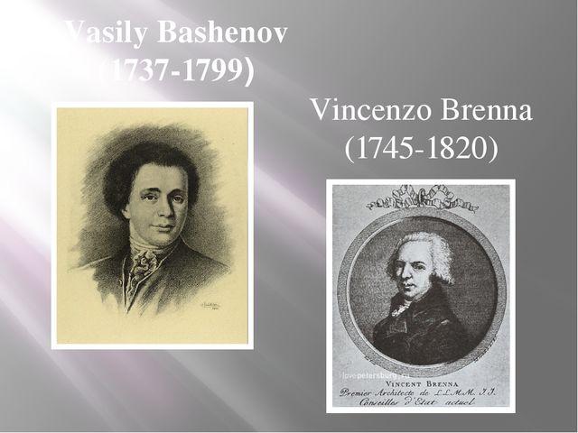 Vasily Bashenov (1737-1799) Vincenzo Brenna (1745-1820)