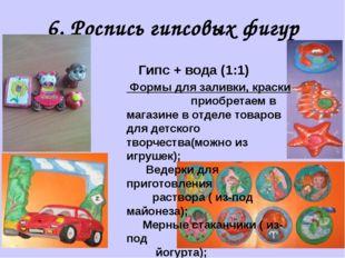 6. Роспись гипсовых фигур Формы для заливки, краски приобретаем в магазине в