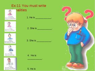 Ex:11 You must write nationalities 2. She is ___________. 1. He is _________