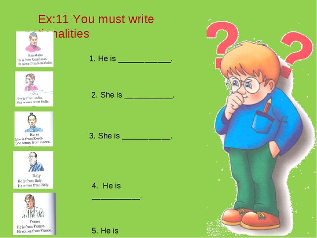 Ex:11 You must write nationalities 2. She is ___________. 1. He is _________...