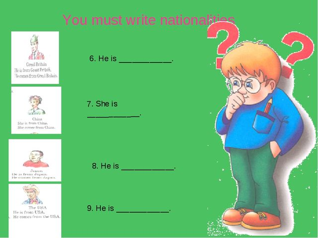 You must write nationalities 6. He is ____________. 7. She is ____________....