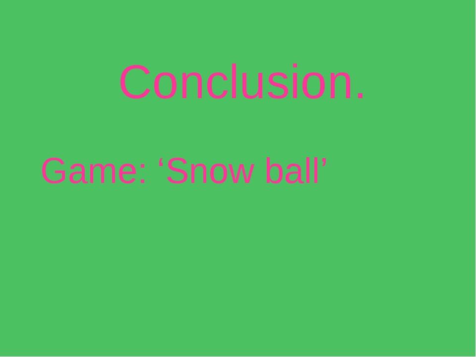 Conclusion. Game: 'Snow ball'