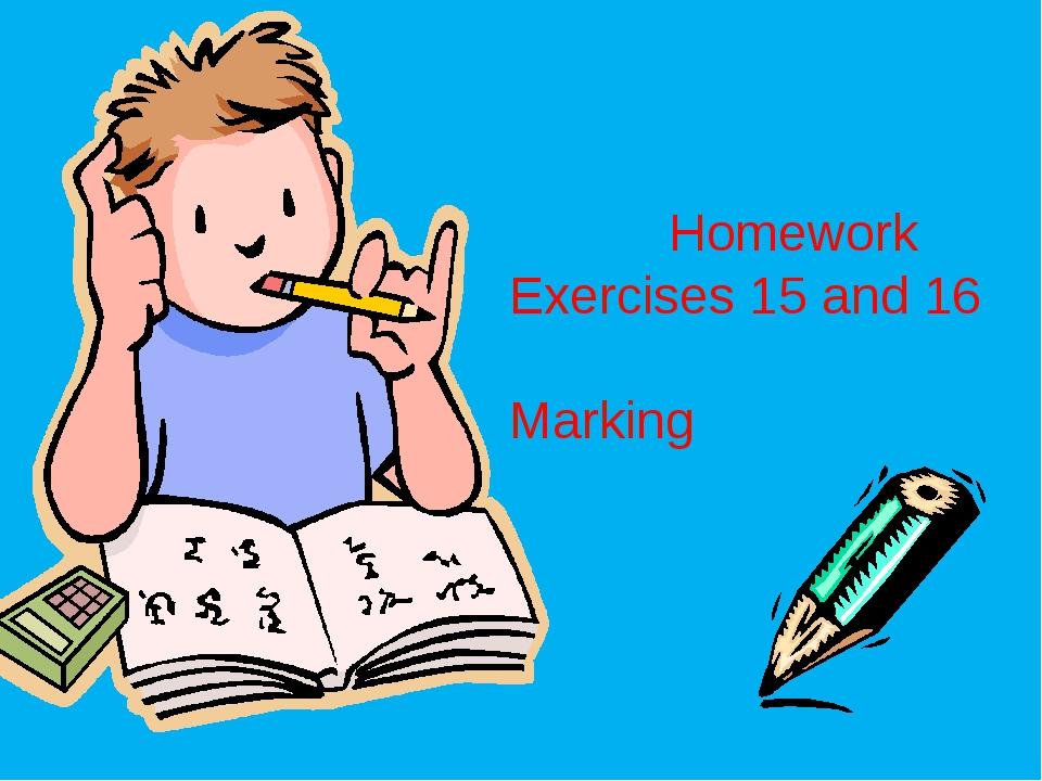 Homework Exercises 15 and 16 Marking