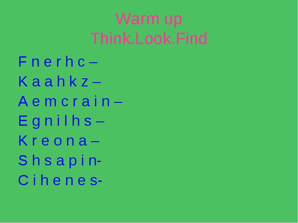 Warm up Think.Look.Find F n e r h c – K a a h k z – A e m c r a i n – E g n i...