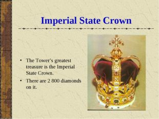 Imperial State Crown The Tower's greatest treasure is the Imperial State Crow