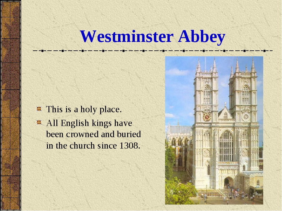 Westminster Abbey This is a holy place. All English kings have been crowned a...