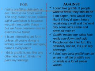FOR I think graffiti is definitely an art! There is no other word. The only r