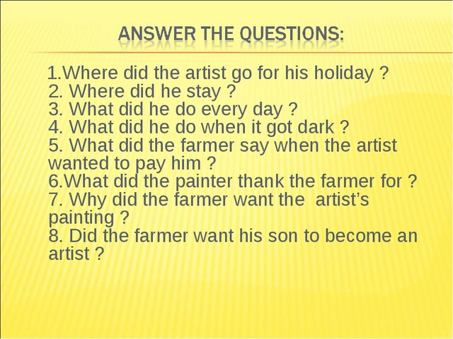1.Where did the artist go for his holiday ? 2. Where did he stay ? 3. What d...