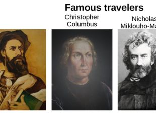 Marco Polo Famous travelers Christopher Columbus Nicholas Miklouho-Maclay