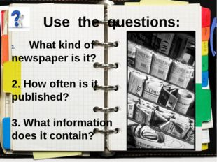 Use the questions: What kind of newspaper is it? 2. How often is it published
