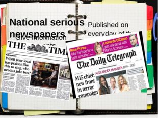 National serious newspapers Give information about events happening in Londo