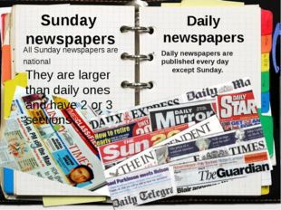 Sunday newspapers All Sunday newspapers are national They are larger than dai