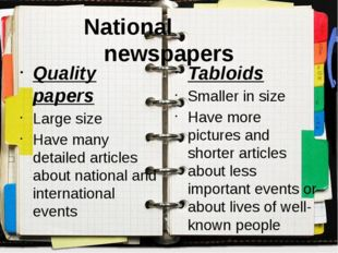 National newspapers Quality papers Large size Have many detailed articles abo