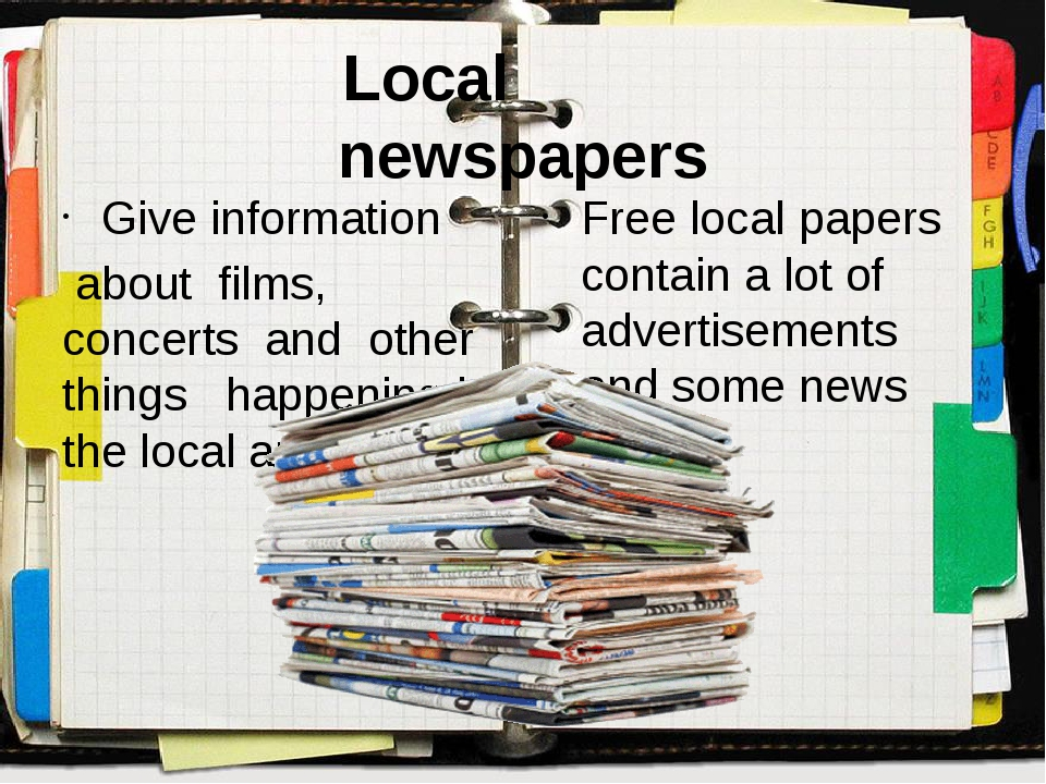Local newspapers Give information about films, concerts and other things hap...