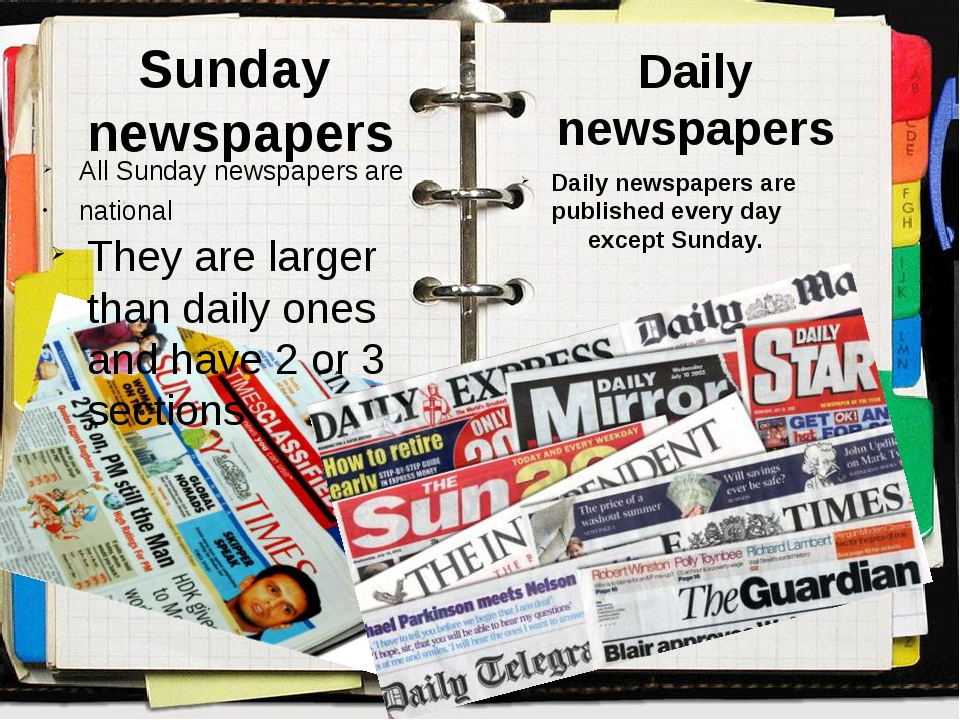 Sunday newspapers All Sunday newspapers are national They are larger than dai...