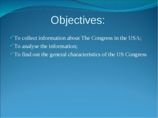 Objectives: To collect information about The Congress in the USA; To analyse