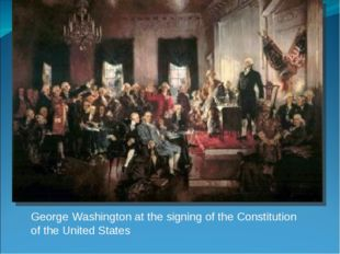 George Washington at the signing of the Constitution of the United States