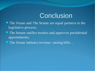 Conclusion The House and The Senate are equal partners in the legislative pr