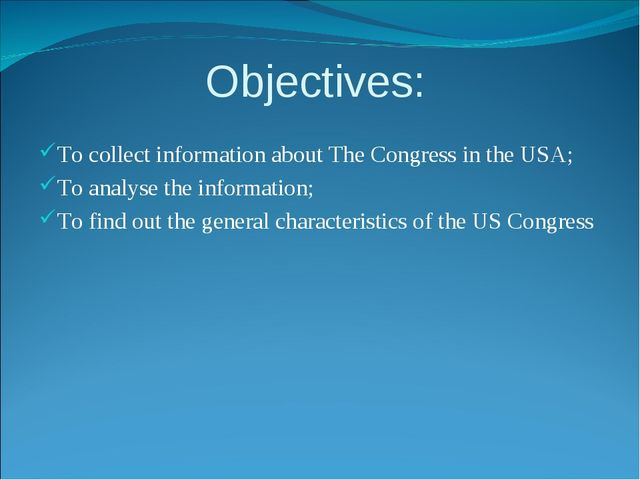 Objectives: To collect information about The Congress in the USA; To analyse...