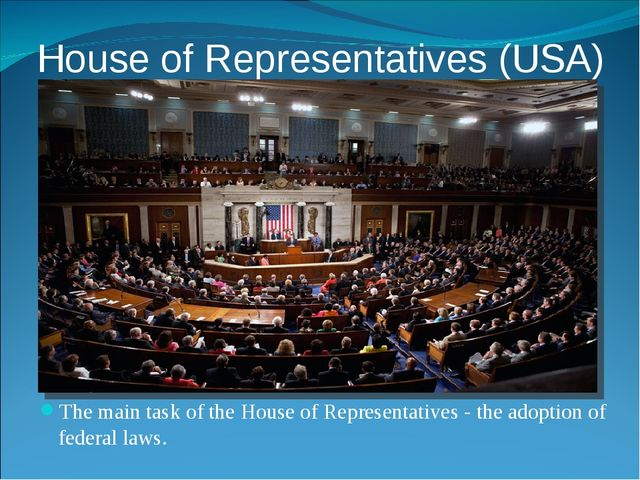 House of Representatives (USA) The main task of the House of Representatives...