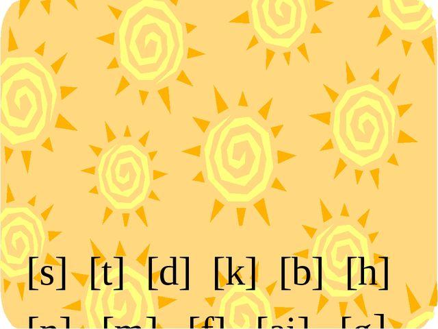 [s] [t] [d] [k] [b] [h]  [n] [m] [f] [ai] [g]