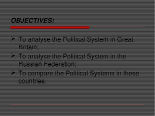 OBJECTIVES: To analyse the Political System in Great Britain; To analyse the