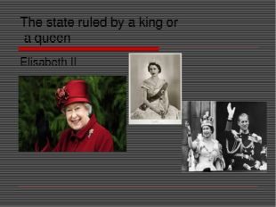 The state ruled by a king or a queen Elisabeth II